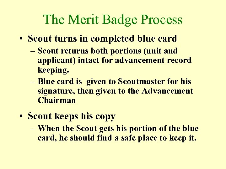 The Merit Badge Process • Scout turns in completed blue card – Scout returns