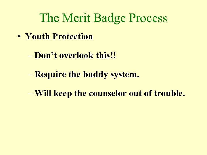 The Merit Badge Process • Youth Protection – Don't overlook this!! – Require the
