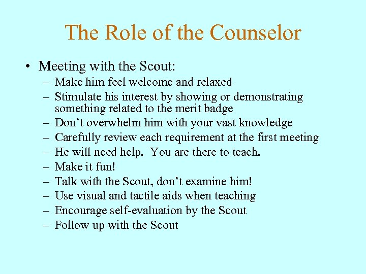 The Role of the Counselor • Meeting with the Scout: – Make him feel