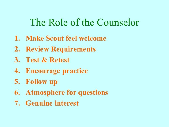 The Role of the Counselor 1. 2. 3. 4. 5. 6. 7. Make Scout