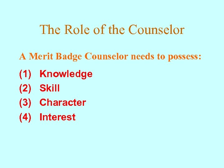 The Role of the Counselor A Merit Badge Counselor needs to possess: (1) (2)