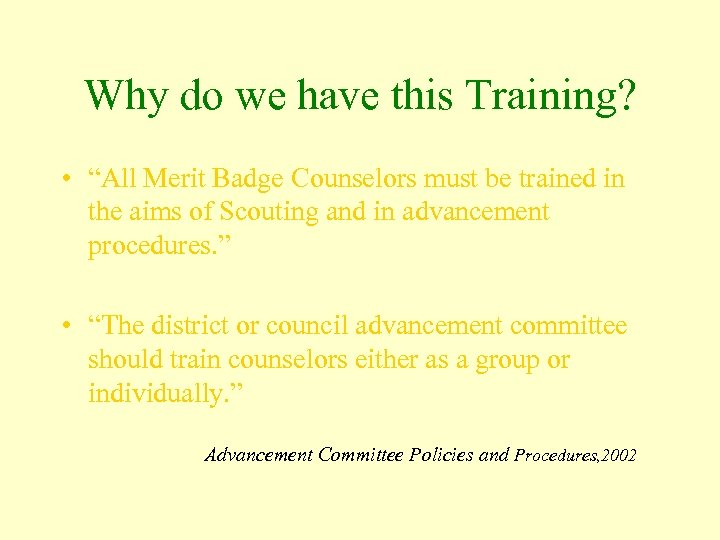 """Why do we have this Training? • """"All Merit Badge Counselors must be trained"""