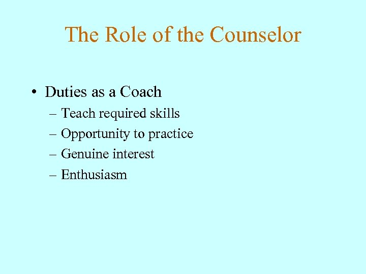 The Role of the Counselor • Duties as a Coach – Teach required skills