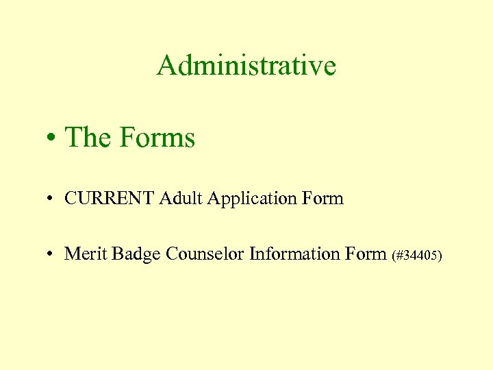 Administrative • The Forms • CURRENT Adult Application Form • Merit Badge Counselor Information