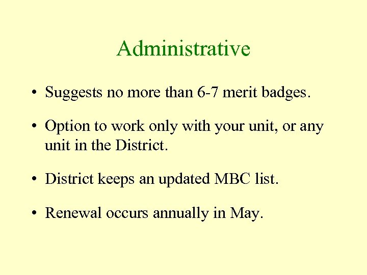 Administrative • Suggests no more than 6 -7 merit badges. • Option to work