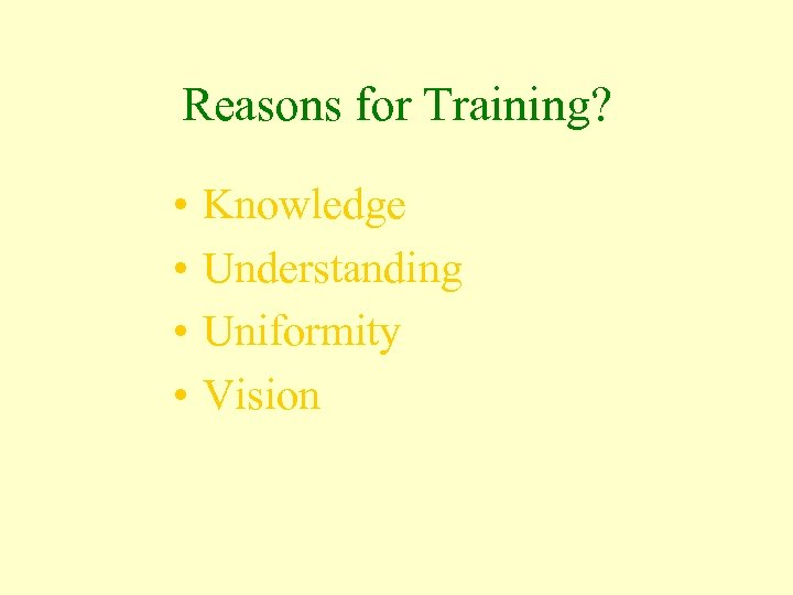 Reasons for Training? • • Knowledge Understanding Uniformity Vision