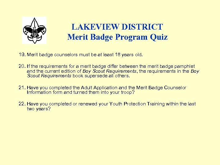 LAKEVIEW DISTRICT Merit Badge Program Quiz 19. Merit badge counselors must be at least