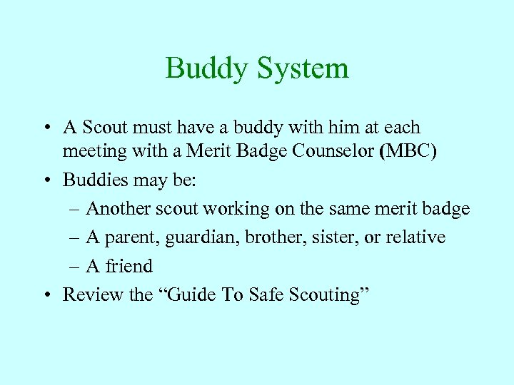 Buddy System • A Scout must have a buddy with him at each meeting