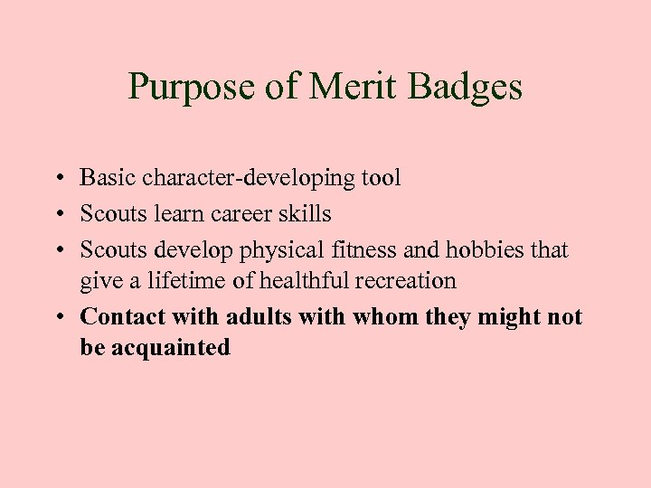 Purpose of Merit Badges • Basic character-developing tool • Scouts learn career skills •