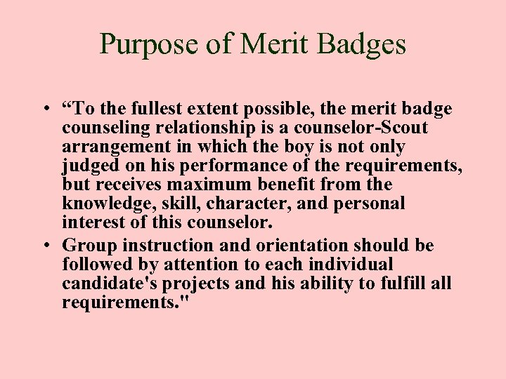 """Purpose of Merit Badges • """"To the fullest extent possible, the merit badge counseling"""