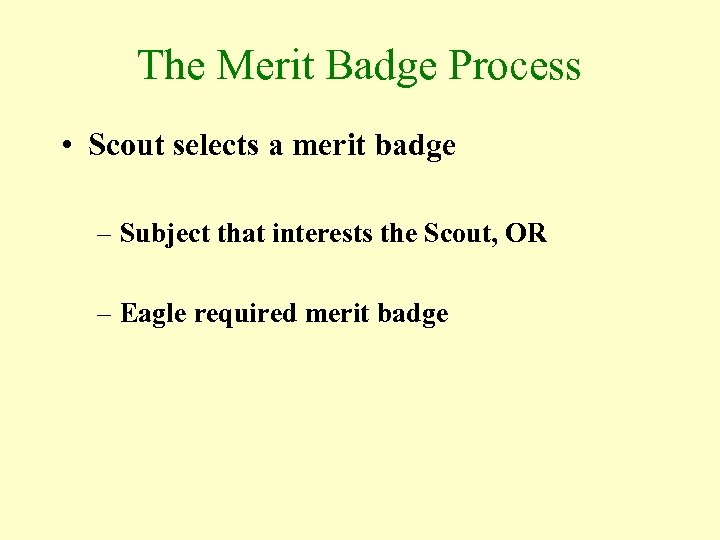 The Merit Badge Process • Scout selects a merit badge – Subject that interests