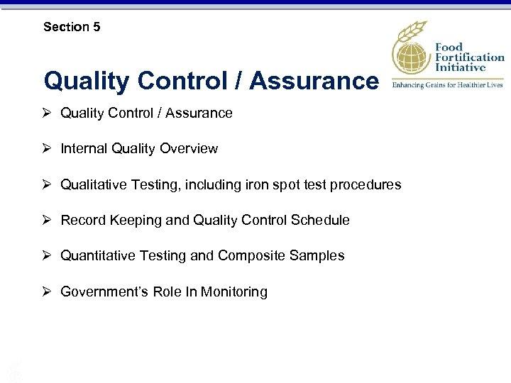 Section 5 Quality Control / Assurance Ø Internal Quality Overview Ø Qualitative Testing, including