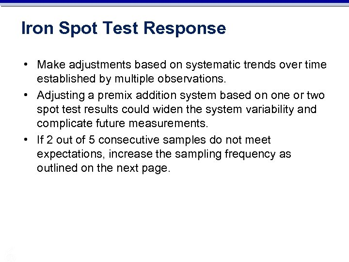 Iron Spot Test Response • Make adjustments based on systematic trends over time established