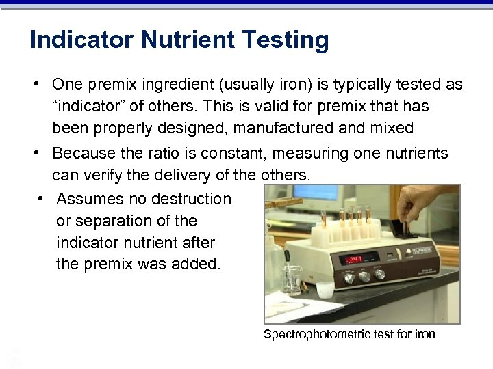 "Indicator Nutrient Testing • One premix ingredient (usually iron) is typically tested as ""indicator"""