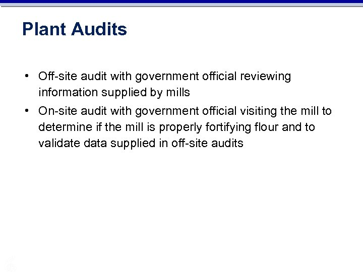Plant Audits • Off-site audit with government official reviewing information supplied by mills •