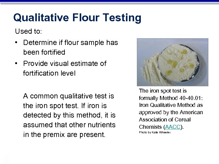 Qualitative Flour Testing Used to: • Determine if flour sample has been fortified •