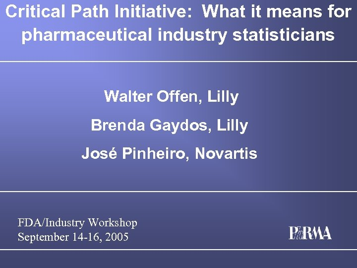 Critical Path Initiative: What it means for pharmaceutical industry statisticians Walter Offen, Lilly Brenda