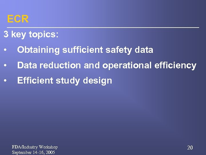 ECR 3 key topics: • Obtaining sufficient safety data • Data reduction and operational