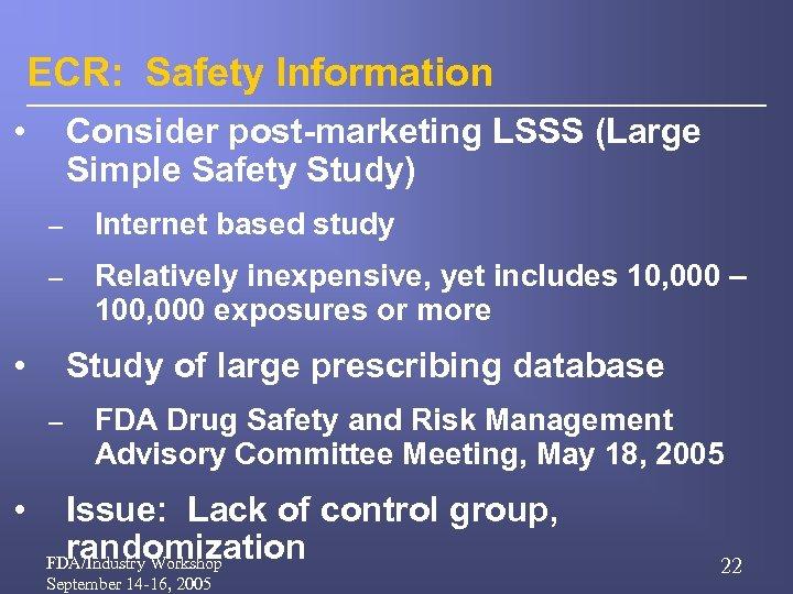 ECR: Safety Information • Consider post-marketing LSSS (Large Simple Safety Study) – Internet based