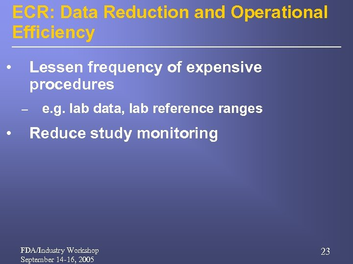 ECR: Data Reduction and Operational Efficiency • Lessen frequency of expensive procedures – •