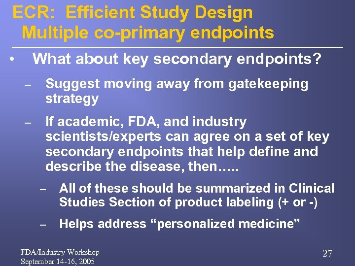 ECR: Efficient Study Design Multiple co-primary endpoints • What about key secondary endpoints? –