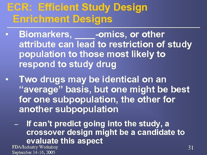 ECR: Efficient Study Design Enrichment Designs • Biomarkers, ____-omics, or other attribute can lead
