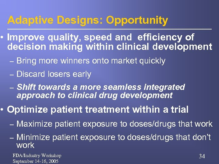 Adaptive Designs: Opportunity • Improve quality, speed and efficiency of decision making within clinical