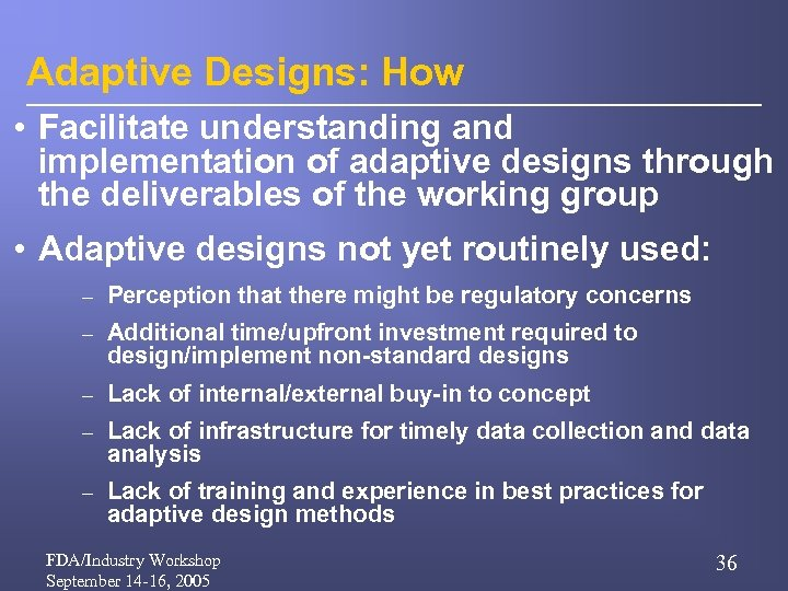 Adaptive Designs: How • Facilitate understanding and implementation of adaptive designs through the deliverables