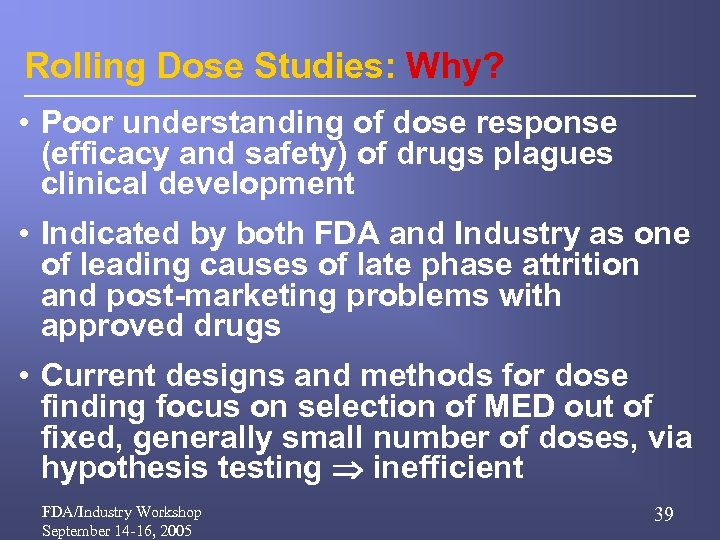 Rolling Dose Studies: Why? • Poor understanding of dose response (efficacy and safety) of