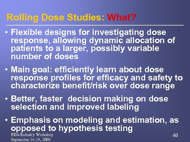 Rolling Dose Studies: What? • Flexible designs for investigating dose response, allowing dynamic allocation