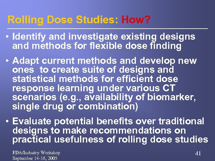 Rolling Dose Studies: How? • Identify and investigate existing designs and methods for flexible
