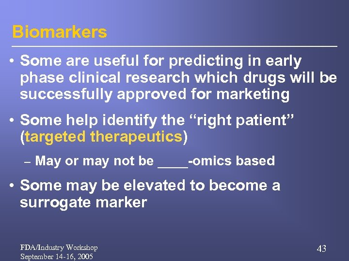 Biomarkers • Some are useful for predicting in early phase clinical research which drugs