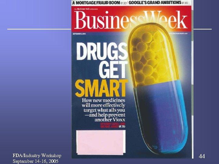 FDA/Industry Workshop September 14 -16, 2005 44