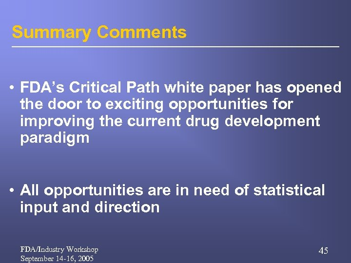 Summary Comments • FDA's Critical Path white paper has opened the door to exciting