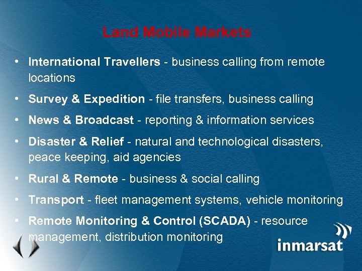 Land Mobile Markets • International Travellers - business calling from remote locations • Survey