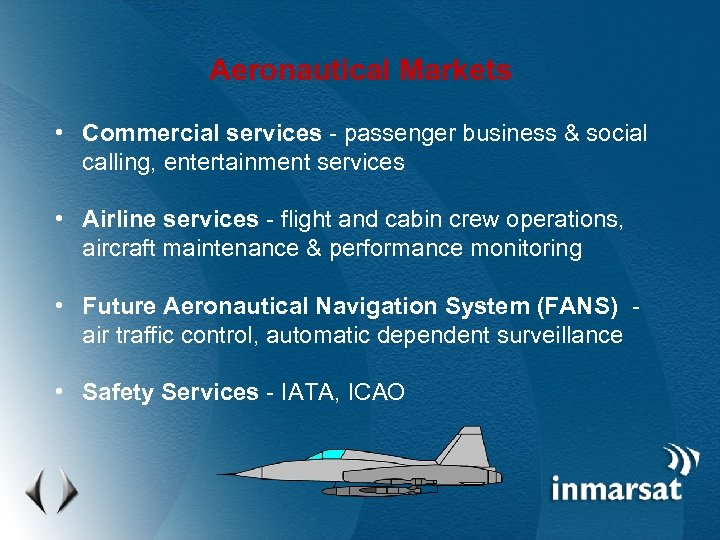 Aeronautical Markets • Commercial services - passenger business & social calling, entertainment services •