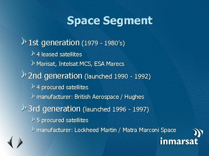 Space Segment 1 st generation (1979 - 1980's) 4 leased satellites Marisat, Intelsat MCS,