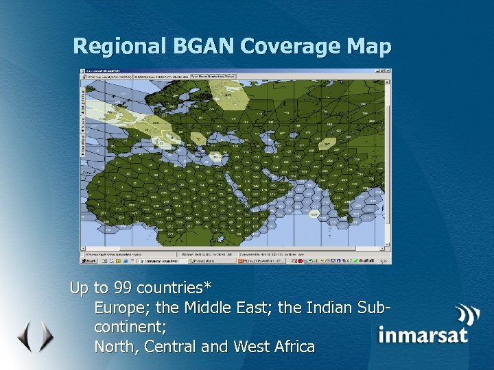 Regional BGAN Coverage Map Up to 99 countries* Europe; the Middle East; the Indian