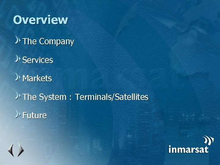Overview The Company Services Markets The System : Terminals/Satellites Future