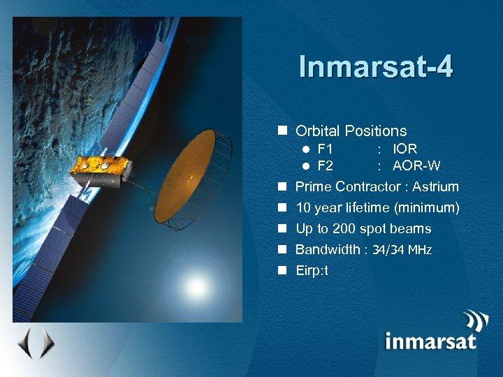 Inmarsat-4 n Orbital Positions F 1 : IOR F 2 : AOR-W n Prime
