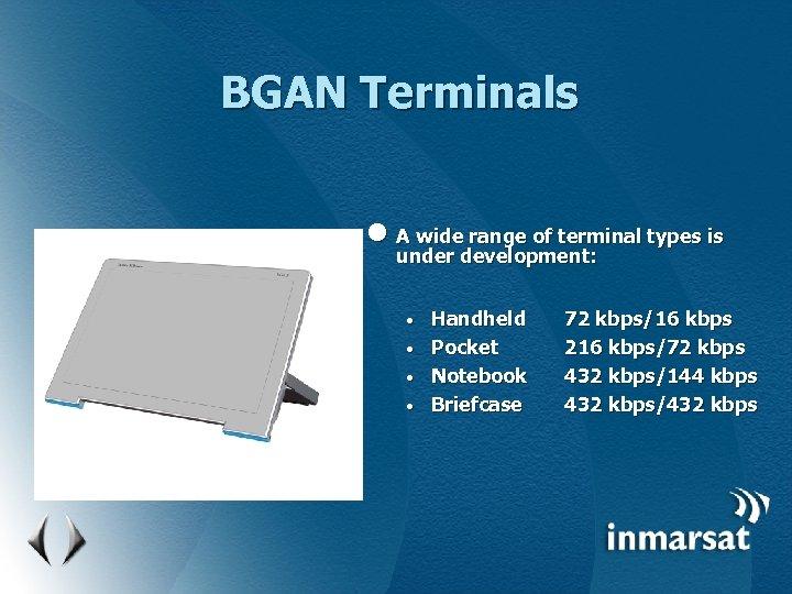BGAN Terminals l A wide range of terminal types is under development: Handheld •
