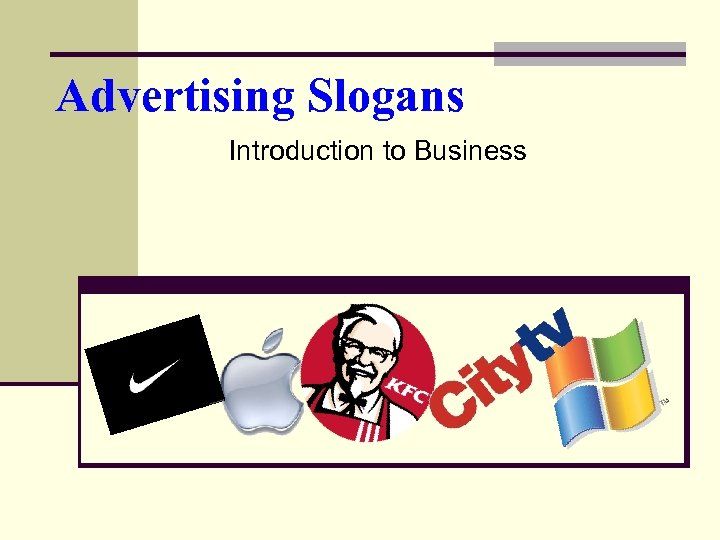 Advertising Slogans Introduction to Business