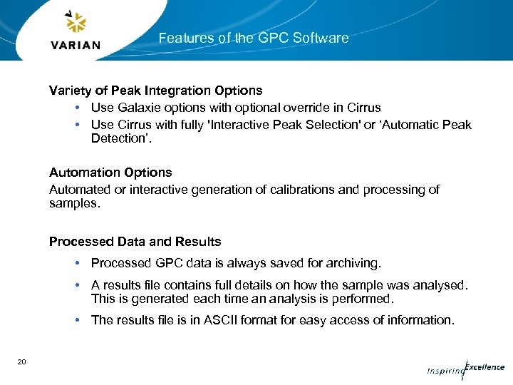 Features of the GPC Software Variety of Peak Integration Options • Use Galaxie options