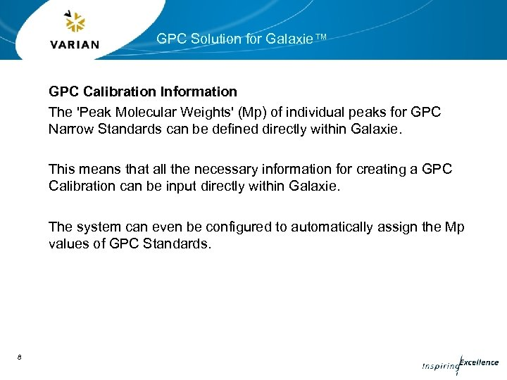 GPC Solution for Galaxie™ GPC Calibration Information The 'Peak Molecular Weights' (Mp) of individual