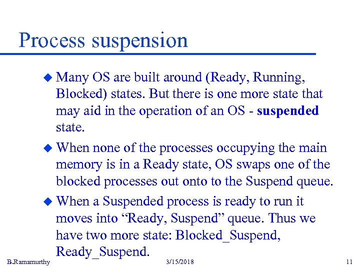 Process suspension u Many OS are built around (Ready, Running, Blocked) states. But there
