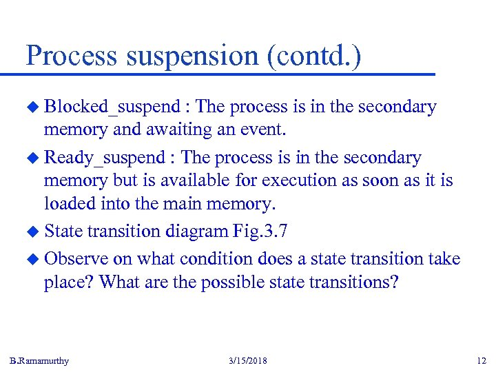 Process suspension (contd. ) u Blocked_suspend : The process is in the secondary memory