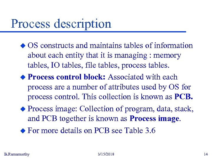 Process description u OS constructs and maintains tables of information about each entity that