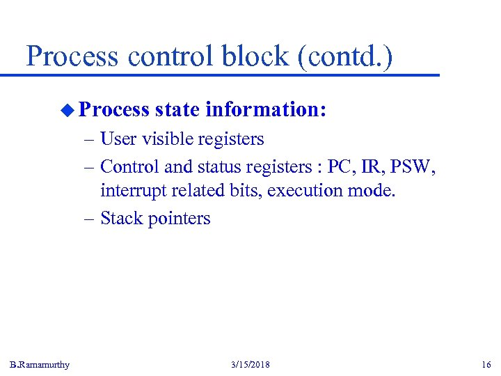 Process control block (contd. ) u Process state information: – User visible registers –