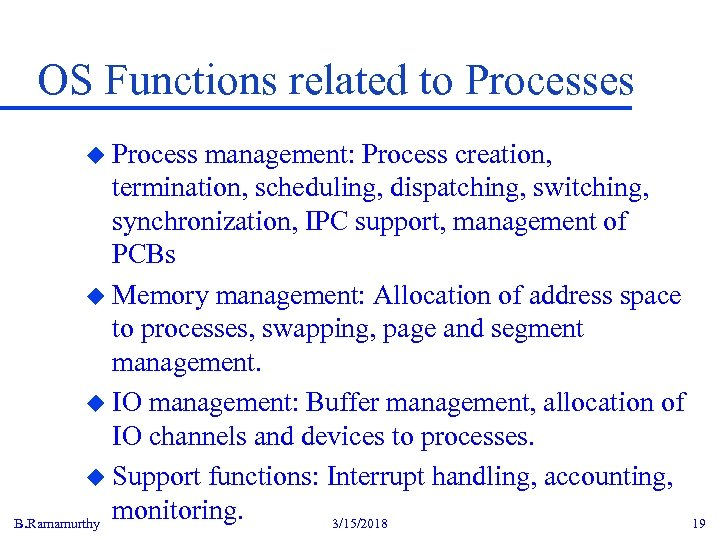OS Functions related to Processes u Process management: Process creation, termination, scheduling, dispatching, switching,