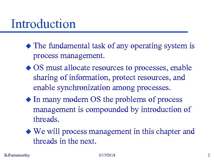 Introduction u The fundamental task of any operating system is process management. u OS